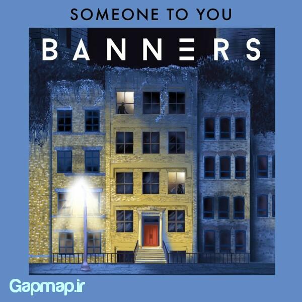 دانلود آهنگ BANNERS به نام Someone To You